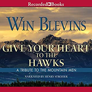 Give Your Heart to the Hawks     A Tribute to the Mountain Man              By:                                                                                                                                 Win Blevins                               Narrated by:                                                                                                                                 Henry Strozier                      Length: 11 hrs and 35 mins     67 ratings     Overall 4.4