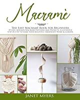 Macramè: The easy macramè book for beginners; 35 easy, modern, patterns and projects, illustrated step-by-step to make your beautiful handmade Home & Garden