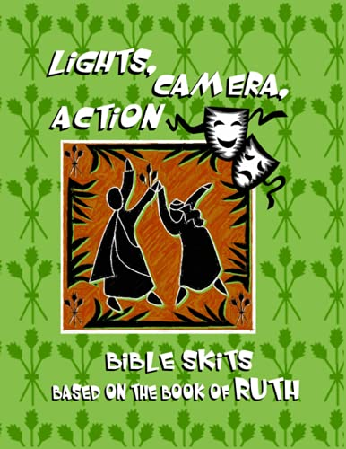 Lights, Camera, Action Bible Skits: Based on the Book of Ruth