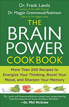 The Brain Power Cookbook: More Than 200 Recipes to Energize Your Thinking, Boost YourMood, and Sharpen You r Memory by [Frank Lawlis, Maggie Greenwood-Robinson]
