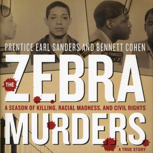 The Zebra Murders     A Season of Killing, Racial Madness, and Civil Rights              By:                                                                                                                                 Prentice Early Sanders,                                                                                        Bennett Cohen                               Narrated by:                                                                                                                                 Dave Courvoisier                      Length: 10 hrs and 10 mins     18 ratings     Overall 3.9