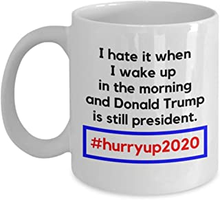 I Hate It When I Wake Up In The Morning Funny Pro-america Anti-trump Hashtag Hurry Up 2020 Tweet Coffee & Tea Gift Mug And Merchandise For Donald Trump Haters