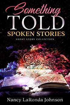 Something Told ~ Spoken Stories: Short Story Collection by [Nancy LaRonda Johnson]