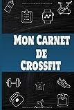 Mon carnet de crossfit: Planifiez vos Entrainements & Analysez vos Performances, wod crossfit, cahier a remplir 15,24 x 22,86 cm