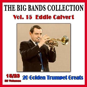 The Big Bands Collection, Vol. 15/23: Eddie Calvert - 20 Golden Trumpet Greats