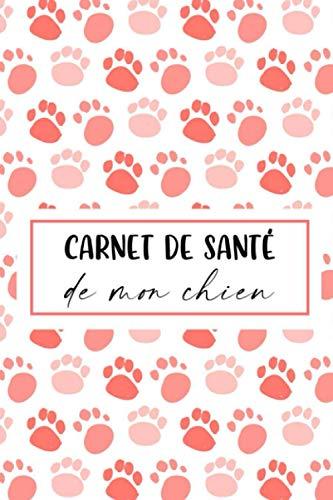 Carnet de santé de mon chien: Journal de suivi pour chien - Fiche Identité, Vaccination, Vermifuges, Taille/Poids, Visites Vétérinaire - 120 Pages Format A5