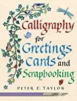 Calligraphy for Greeting Cards and Scrapbooking by Peter E. Taylor(2012-10-02)