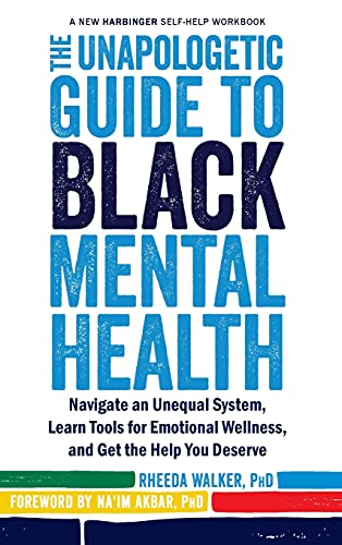 Compare Textbook Prices for The Unapologetic Guide to Black Mental Health: Navigate an Unequal System, Learn Tools for Emotional Wellness, and Get the Help you Deserve: The New ... Therapy A New Harbinger Self-Help Workbook  ISBN 9781648370342 by Walker, Rheeda,Akbar, Na'im