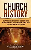 Church History: A Captivating Guide to the History of the Christian Church, Including Events of the Crusades, the Missionary Journeys of Paul, the Conversion of Constantine, and More