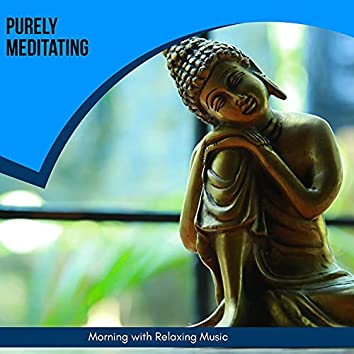 Purely Meditating - Morning With Relaxing Music