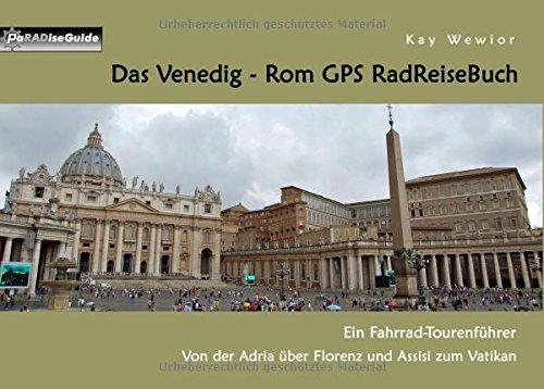 Das Venedig - Rom GPS RadReiseBuch: Ein Fahrrad-Tourenführer: Von der Adria über Florenz und Assisi zum Vatikan (PaRADise Guide)