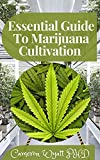 Essential Guide To Marijuana Cultivation : The Perfect Guide to Growing Marijuana for Recreational and Medicinal Use