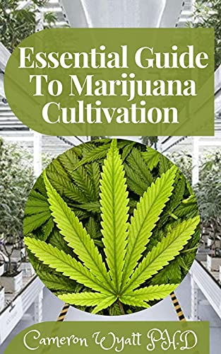 Essential Guide To Marijuana Cultivation : The Perfect Guide to Growing Marijuana for Recreational and Medicinal Use (English Edition)