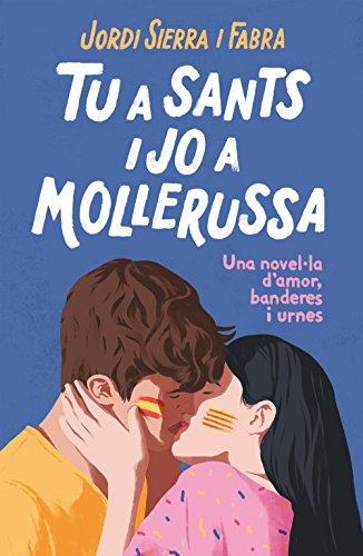 Tu a Sants i jo a Mollerussa: Una novel·la d'amor, banderes i urnes (Catalan Edition)