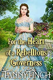 For the Heart of a Rebellious Governess: A Clean & Sweet Regency Historical Romance Novel