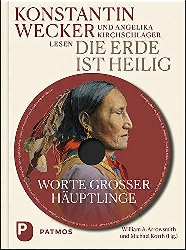 Die Erde ist heilig: Worte großer Häuptlinge. Mit MP3-CD, gelesen von Angelika Kirchschlager und Konstantin Wecker