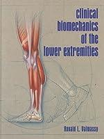Clinical Biomechanics of the Lower Extremities