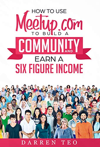How to Use Meetup.com to Build a Community and Earn a Six Figure Income