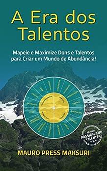 A Era dos Talentos: Mapeie e Maximize Dons e Talentos para Criar um Mundo de Abundância! (Portuguese Edition) by [Mauro Press Maksuri]