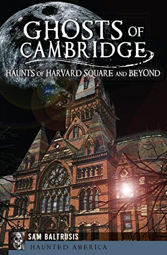 Ghosts of Cambridge: Haunts of Harvard Square and Beyond (Haunted America)