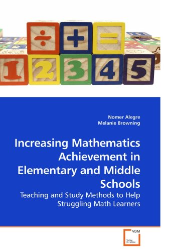 Increasing Mathematics Achievement in Elementary and Middle Schools: Teaching and Study Methods to Help Struggling Math