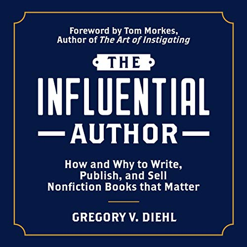 The Influential Author: How and Why to Write, Publish, and Sell Nonfiction Books that Matter  By  cover art