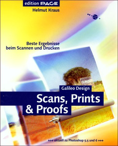Scans, Prints & Proofs - Beste Ergebnisse beim Scannen und Drucken (Galileo Design)