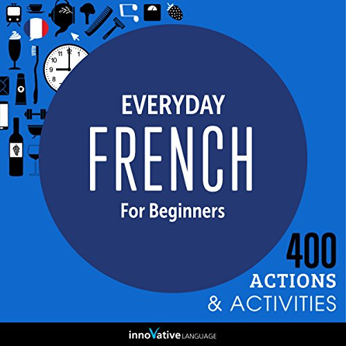 Couverture de Everyday French for Beginners - 400 Actions & Activities