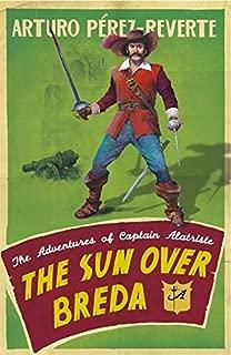 The Sun Over Breda: The Adventures Of Captain Alatriste (Adventures of Capt Alatriste 3) by Arturo Perez-Reverte (20-Mar-2008) Paperback