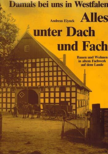 Alles unter Dach und Fach Bauen und Wohnen in altem Fachwerk auf dem Lande (Damals bei uns in Westfalen. Bd. 2.), gebraucht - sehr gut