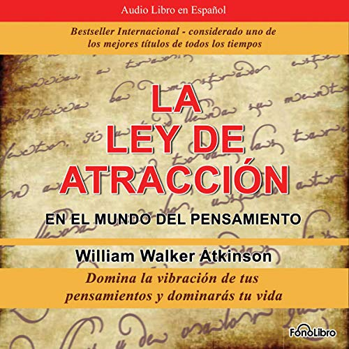 La Ley de Atraccion en el Mundo del Pensamiento [The Law of Attraction in the World of Thought]     Vibracion del Pensamiento              By:                                                                                                                                 William Walker Atkitson                               Narrated by:                                                                                                                                 Jose Duarte                      Length: 2 hrs and 52 mins     29 ratings     Overall 4.4
