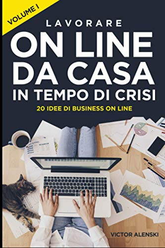 Lavorare on line da casa in tempo di crisi: 20 idee di business on line Volume I