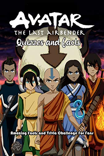 Avatar the Last Airbender Quizzes and Facts: Amazing Facts and Trivia Challenge For Fans: Avatar Trivia (English Edition)