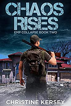 Chaos Rises: A Post-apocalyptic EMP Survival Thriller (EMP Collapse Book Two) by [Christine Kersey]
