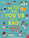 British Museum: So You Think You've Got It Bad? A Kid's Life in Ancient Egypt: 1