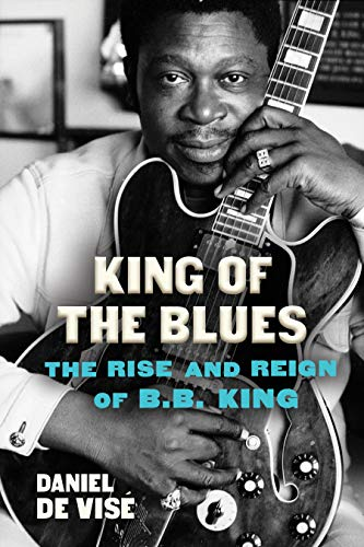 King of the Blues: The Rise and Reign of B.B. King