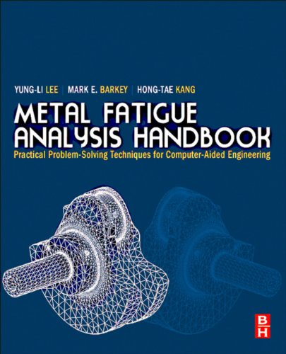 Metal Fatigue Analysis Handbook: Practical Problem-solving Techniques for Computer-aided Engineering (English Edition)