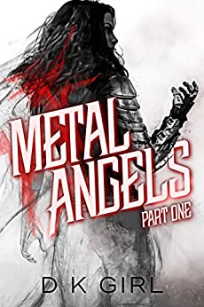 Metal Angels - Part One: A SciFi Fantasy Serial (The Facility Files Book 1) by [D K Girl]
