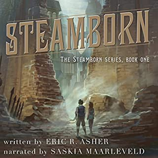 Steamborn     Steamborn Series, Book 1              By:                                                                                                                                 Eric Asher                               Narrated by:                                                                                                                                 Saskia Maarleveld                      Length: 8 hrs and 31 mins     51 ratings     Overall 4.6
