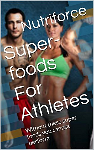 Super-foods For Athletes: Without these super foods you cannot perform (3) (English Edition)