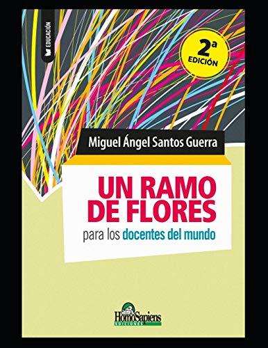 Un ramo de flores: para los maestros del mundo (Miguel Ángel Santos Guerra)