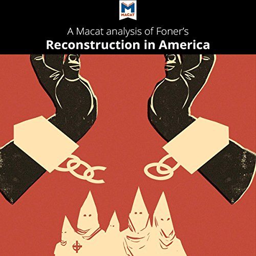 A Macat Analysis of Eric Foner's Reconstruction: America's Unfinished Revolution, 1863-1877 audiobook cover art