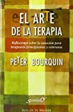 Arte De La Terapia: Reflexiones sobre la sanación para terapeutas principiantes y veteranos: 159 (Serendipity)