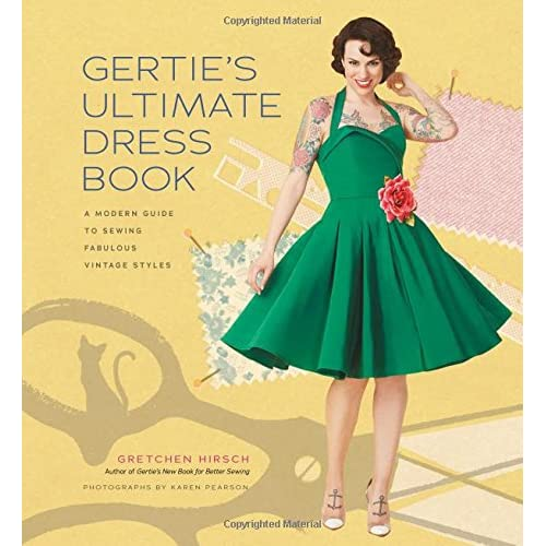 2ed09ed6 Gertie's Ultimate Dress Book: A Modern Guide to Sewing Fabulous Vintage  Styles