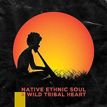 Native Ethnic Soul & Wild Tribal Heart
