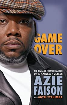 Game Over: The Rise and Transformation of a Harlem Hustler by [Azie Faison, Agyei Tyehimba]
