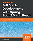 Hands-On Full Stack Development with Spring Boot 2.0  and React: Build modern and scalable full stack applications using the Java-based Spring Framework 5.0 and React