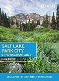 Moon Salt Lake, Park City & the Wasatch Range: Local Spots, Getaway Ideas, Hiking & Skiing (Travel Guide)
