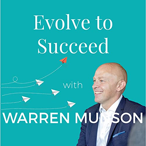 Evolve to Succeed Podcast By Warren Munson cover art