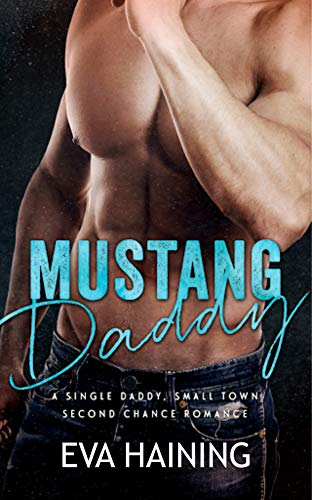 Mustang Daddy - A Single Daddy, Small Town Second Chance Romance (Mustang Rance Book 1) (English Edition)